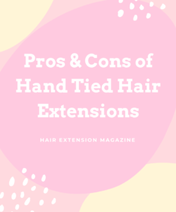 Pros and Cons of Hand Tied Hair Extensions